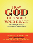 How God Changes Your Brain: Breakthrough Findings from a Leading Neuroscientist Cover Image
