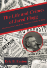 The Life and Crimes of Jared Flagg: Adventures of a Gilded Age Huckster, Swindler & Pimp Cover Image