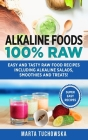Alkaline Foods: 100% Raw!: Easy and Tasty Raw Food Recipes Including Alkaline Salads, Smoothies and Treats! Cover Image