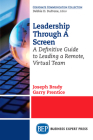 Leadership Through A Screen: A Definitive Guide to Leading a Remote, Virtual Team Cover Image