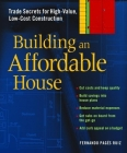 Building an Affordable House: Trade Secrets to High-Value, Low-Cost Construction Cover Image