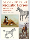 Draw and Paint Realistic Horses: Projects in Pencil, Acrylics and Oills Cover Image