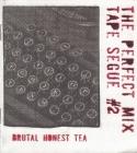 Perfect Mix Tape Segue: Brutal Honest Tea Cover Image