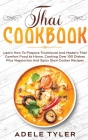 Thai Cookbook: Learn How To Prepare Traditional And Modern Thai Comfort Food At Home, Cooking Over 100 Dishes Plus Vegetarian And Spi Cover Image