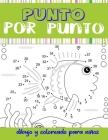 punto por punto dibujo y coloreado para niños: Conecte el libro de puntos y el libro de colorear para niños de 6 a 9 años. Rompecabezas desafiantes y Cover Image