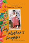 My Mother's Daughter: A Memoir of Struggle and Triumph Cover Image