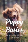 Puppy Basics: How To Train And Take Care Of Your New Dog: Proven Dog Training Techniques & Tips Cover Image