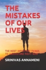 The Mistakes of Our Lives: The Most Important Things to Understand Right Now Cover Image