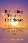 Rebuilding Trust in Healthcare: A Doctor's Prescription for a Post-Pandemic America Cover Image