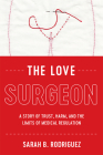 The Love Surgeon: A Story of Trust, Harm, and the Limits of Medical Regulation (Critical Issues in Health and Medicine) Cover Image