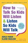How to Talk So Kids Will Listen & Listen So Kids Will Talk Cover Image