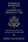 Foreign Missions of an American Prosecutor: From Moscow to Morocco and Paris to the Persian Gulf Cover Image