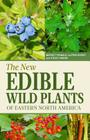 The New Edible Wild Plants of Eastern North America: A Field Guide to Edible (and Poisonous) Flowering Plants, Ferns, Mushrooms and Lichens Cover Image