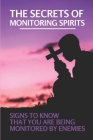 The Secrets Of Monitoring Spirits: Signs To know That You Are Being Monitored By Enemies: Monitoring Spirits Book Cover Image