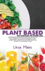 Plant Based Diet Cookbook For Woman 2021: 50 Amazing and Mouth-watering recipes to lose weight and prevent diabetes. Lose weight fast with fast and mo Cover Image