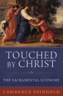 Touched by Christ: The Sacramental Economy Cover Image