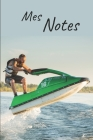 Mes notes: Carnet de Notes Jetski - Format 15,24 x 22.86 cm, 100 Pages - Tendance et Original - Pratique pour noter des Idées Cover Image
