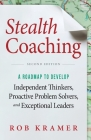Stealth Coaching: A Roadmap to Develop Independent Thinkers, Proactive Problem Solvers, and Exceptional Leaders Cover Image