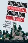 Socialism Vanquished, Socialism Challenged: Eastern Europe and China, 1989-2009 Cover Image