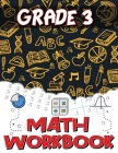 Grade 3 Math Workbook: Addition and Subtraction Worksheets, Easy and Fun Math Activities, Build the Best Possible Foundation for Your Child Cover Image