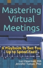 Mastering Virtual Meetings: A Playbook to Get You Up to Speed Fast! Cover Image