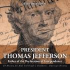 President Thomas Jefferson: Father of the Declaration of Independence - US History for Kids 3rd Grade - Children's American History Cover Image