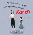 My Mom's Name is Sarah, But Everyone Keeps Calling Her Karen Cover Image