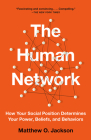 The Human Network: How Your Social Position Determines Your Power, Beliefs, and Behaviors Cover Image
