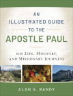 An Illustrated Guide to the Apostle Paul: His Life, Ministry, and Missionary Journeys Cover Image