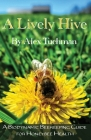 A Lively Hive, A Biodynamic Beekeeping Guide for Honeybee Health: A Biodynamic Beekeeping Guide for Honeybee Health Cover Image