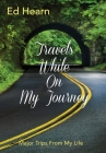 Travels While On My Journey: Major Trips From My Life Cover Image
