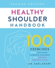 Healthy Shoulder Handbook: Second Edition: 100 Exercises for Treating Common Injuries and Ending Chronic Pain Cover Image