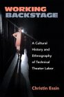 Working Backstage: A Cultural History and Ethnography of Technical Theater Labor Cover Image