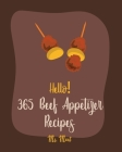 Hello! 365 Beef Appetizer Recipes: Best Beef Appetizer Cookbook Ever For Beginners [Book 1] Cover Image