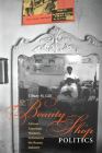 Beauty Shop Politics: African American Women's Activism in the Beauty Industry (Women, Gender, and Sexuality in American History) Cover Image