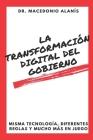La Transformación Digital del Gobierno: Misma Tecnología, Diferentes Reglas y Mucho Más en Juego Cover Image