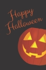 Happy Halloween: Lined Journal / Halloween Day Notebook / Trick Or Treat Gift (110 Pages, 6 x 9 in) Cover Image