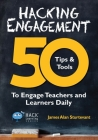 Hacking Engagement: 50 Tips & Tools to Engage Teachers and Learners Daily (Hack Learning #7) Cover Image
