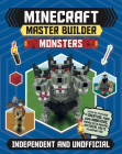 Minecraft Master Builder: Monsters (Independent & Unofficial): Independent and Unofficial Cover Image