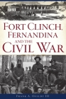 Fort Clinch, Fernandina and the Civil War Cover Image