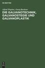 Die Galvanotechnik, Galvanostegie Und Galvanoplastik: Ein Leitfaden Für Betriebsbeamte Und Praktiker, Für Lehrende Und Lernende Cover Image