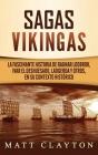 Sagas vikingas: La fascinante historia de Ragnar Lodbrok, Ivar el Deshuesado, Ladgerda y otros, en su contexto histórico Cover Image