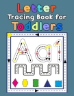 Letter Tracing Book for Toddlers: First Learn to Write Practice Beginner Tracing Lines Alphabet Lowercase and Uppercase Numbers and Shapes Cover Image