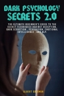 Dark Psychology Secrets 2.0: The Ultimate Beginner's Guide to the Secret Techniques Against Deception, Dark Seduction, Persuasion, Emotional intell Cover Image