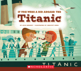 If You Were a Kid Aboard the Titanic (If You Were a Kid) Cover Image