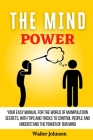 The Mind Power: Your Easy Manual For The World of Manipulation Secrets, With Tips and Tricks To Control People And Understand the Powe Cover Image