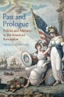 Past and Prologue: Politics and Memory in the American Revolution Cover Image