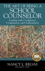 The Art of Being a School Counselor: Leading with Confidence, Compassion & Authenticity Cover Image