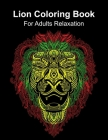 Lion Coloring Book For Adults Relaxation: Adult Crafts Mandalas and Ornate Patterns Animal Designs Cover Image
