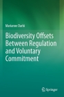 Biodiversity Offsets Between Regulation and Voluntary Commitment: A Typology of Approaches Towards Environmental Compensation and No Net Loss of Biodi Cover Image
